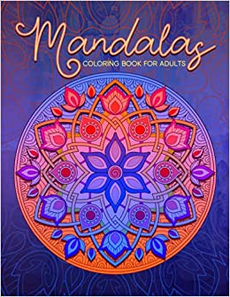 Mandalas Coloring Book: For Relaxation & Stress-Relief