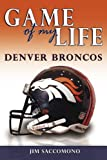 Game of My Life: Denver Broncos, Jim Saccomano, 1596700912