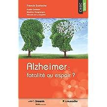 Alzheimer: fatalité ou espoir?: Une étude pour mieux appréhender la maladie (Choc santé) (French Edition)