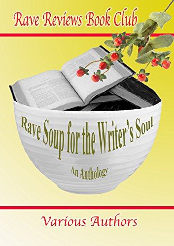 RAVE SOUP FOR THE WRITER'S SOUL Anthology by [JULES, NONNIE, Abbott, Michelle, Hand, Marlena, Rossis, Nicholas, Weeks, Beem, Various other Authors]