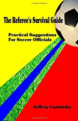 The Referee's Survival Guide: Practical Suggestions for Soccer Officials