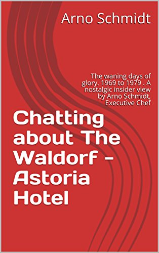 Chatting about The Waldorf - Astoria Hotel: The waning days of glory. 1969 to 1979 . A nostalgic  insider view by Arno Schmidt, Executive Chef