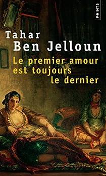 Le premier amour est toujours le dernier par Ben Jelloun