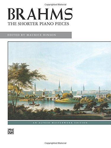 (Brahms -- The Shorter Piano Pieces (Alfred Masterwork Editions) by Johannes Brahms (1987-11-01))