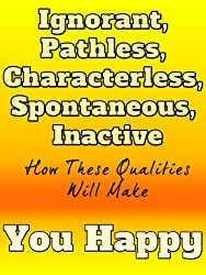 Ignorant, Pathless, Characterless, Spontaneous, Inactive: How These Qualities Will Make You Happy (English Edition)