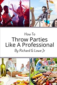 How to Throw Parties Like a Professional: Tips to Help You Succeed with Putting on a Party Event