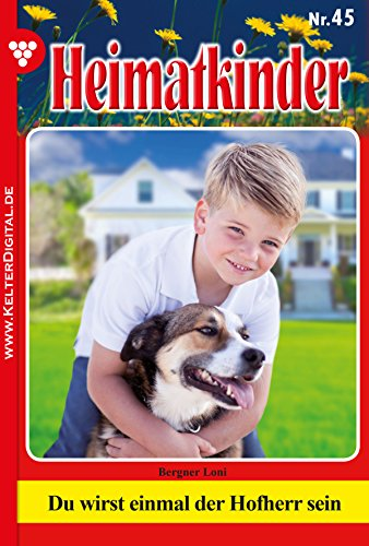 Heimatkinder 45 - Heimatroman: Du wirst einmal der Hofherr sein (German Edition)