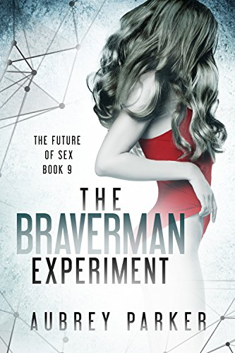 The Braverman Experiment (The Future of Sex Book 9)