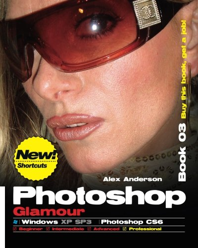 Photoshop Glamour Book 03 (Photoshop CS6 / Windows): Buy This Book, Get A Job ! (Volume 3)