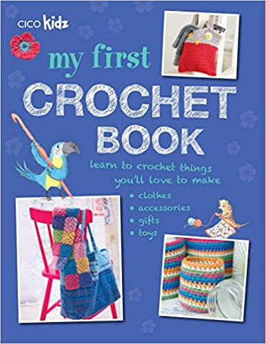 My First Crochet Book 35 Fun And Easy Crochet Projects For Children