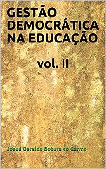 GESTÃO DEMOCRÁTICA NA EDUCAÇÃO vol. II por [Carmo, Josué Geraldo Botura do ]