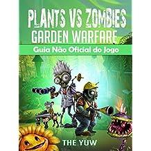 Plants Vs Zombies Garden Warfare Guia Não Oficial Do Jogo (Portuguese Edition)