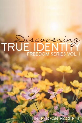 Discovering True Identity: A Believer's Position in Christ (Freedom Series) (Volume 1)