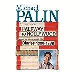 Halfway To Hollywood: Diaries 1980 To 1988 (Unabridged) | Michael Palin