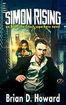 Simon Rising: an After the Crash superhero novel by [Howard, Brian D]