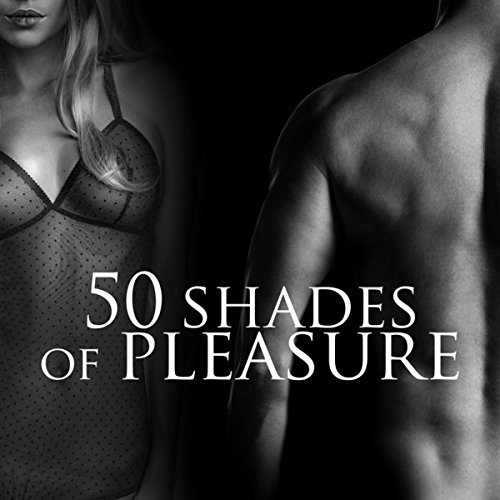 50 Shades of Pleasure – Sexy Songs Music, Sex and Love Erotic Massage, Making Love, Sex Playlist, Sex Music, Intimacy and Sensuality