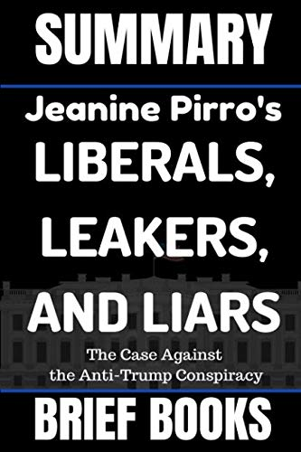 Summary: Jeanine Pirro's Liars, Leakers, and Liberals: The Case Against the Anti-Trump Conspiracy