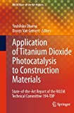 Application of Titanium Dioxide Photocatalysis to Construction Materials: State-of-the-Art Report of the RILEM Technical Committee 194-TDP: 5 (RILEM State-of-the-Art Reports)