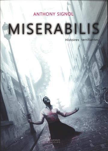 Miserabilis - Histoires terrifiantes de Anthony Signol