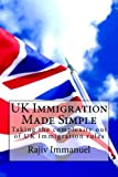 UK Immigration Made Simple: Taking the complexity out of UK Immigration rules (Rajiv Immanuel's 'Preparing you for UK life' series)