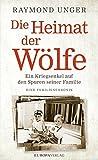 Die Heimat der Wölfe: Ein Kriegsenkel auf den Spuren seiner Familie Eine Familienchronik