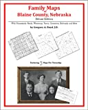 Family Maps of Blaine County, Nebraska, Deluxe Edition : With Homesteads, Roads, Waterways, Towns, Cemeteries, Railroads, and More, Boyd, Gregory A., 1420315161