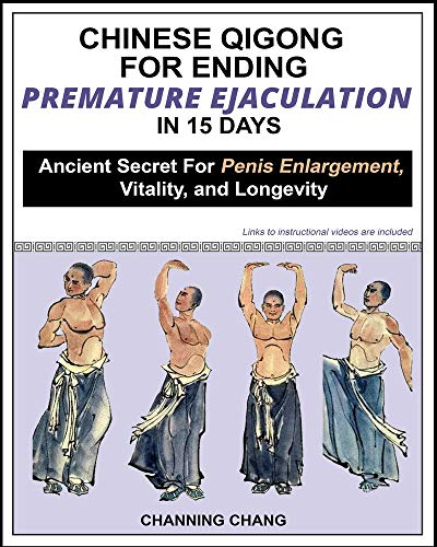 Chinese Qigong For Ending Premature Ejaculation in 15 Days: Ancient Secret For Penis Enlargement, Vitality, and Longevity (English Edition)