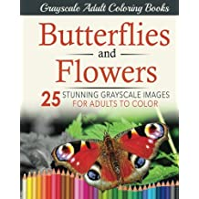 Butterflies and Flowers: 25 stunning grayscale images for adults to color