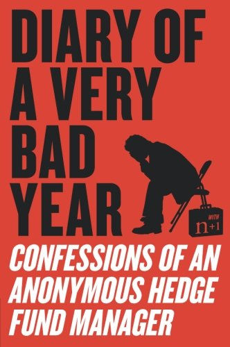 Diary of a Very Bad Year: Confessions of an Anonymous Hedge Fund Manager by Harper Perennial