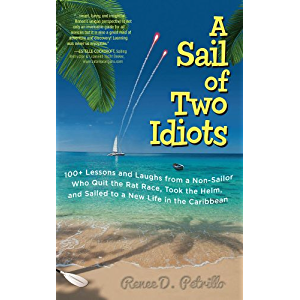 A Sail of Two Idiots: 100+ Lessons and Laughs from a Non-Sailor Who Quit the Rat Race, Took the Helm, and Sailed to a…