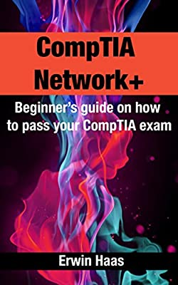 CompTIA Network+: Beginner's guide on how to pass your CompTIA exam