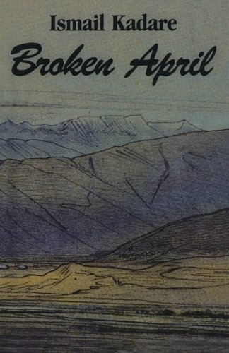 an essay on the novel broken april by ismail kadare This is the first novel i've read by albanian writer, ismail kadare  the novel  itself, a relatively short one, on one level is an albanian folk story  complete  review had a little dig at this the other day in an article about translated sf  i ve  only read broken april by kadare ,i did enjoy it ,having worked with.