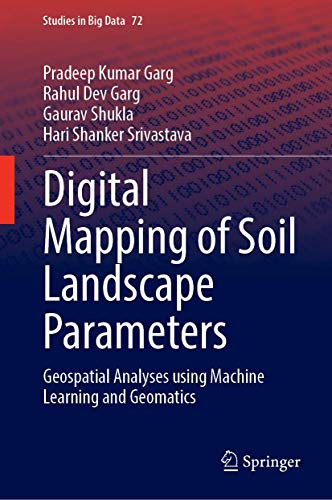 Digital Mapping of Soil Landscape Parameters: Geospatial Analyses using Machine Learning and Geomatics (Studies in Big Data)