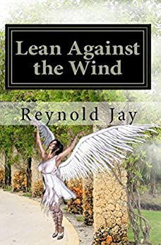 Lean against the Wind (Seeds from Heaven Book 1) by [Jay, Reynold]