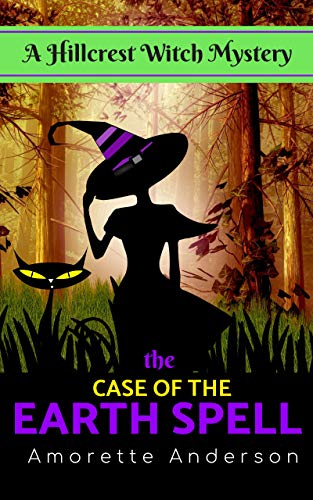 The Case of the Earth Spell: A Hillcrest Witch Mystery (Hillcrest Witch Cozy Mystery Book 7) by [Anderson, Amorette]