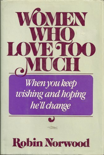 Women Who Love Too Much: When You Keep Wishing and Hoping He'll Change by Norwood, Robin (1985) Hardcover thumbnail
