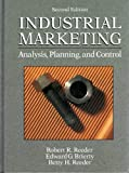 Industrial Marketing : Analysis, Planning, and Control, Reeder, Robert R. and Brierty, Edward G., 013457110X