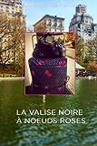 #10: La valise noires à noeuds roses (French Edition)