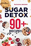 Sugar Detox. 90+ Recipes: Overcome your sugar craving with these great