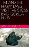 TIM AND THE HARPY EAGLE VISIT THE CROSS RIVER GORILLA  No 5