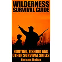 Wilderness Survival Guide: Hunting, Fishing and Other Survival Skills