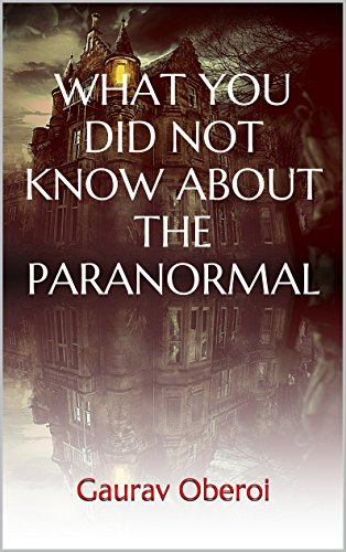 WHAT YOU DID NOT KNOW ABOUT THE PARANORMAL