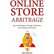 Online Store Arbitrage:  Buy & Sell Products Through Thrift Stores and AliExpress Ecommerce