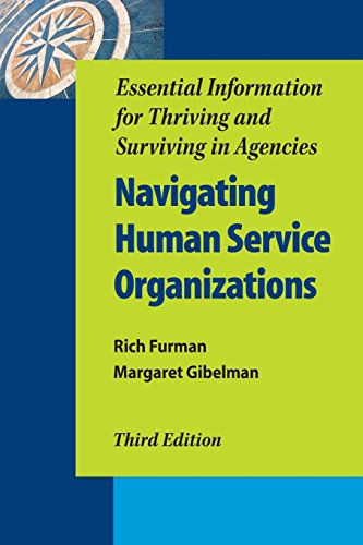 Navigating Human Service Organizations, Third Edition: Essential Information for Thriving and Surviving in Agencies