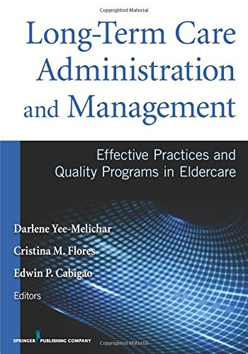 Long-Term Care Administration and Management: Effective Practices and Quality Programs in Eldercare by Darlene Yee Melichar