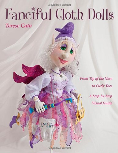 Fanciful Cloth Dolls: From Tip of the Nose to Curly Toes-Step-by-Step Visual - Elf Pattern Doll