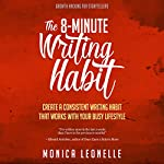 The 8-Minute Writing Habit: Create a Consistent Writing Habit That Works with Your Busy Lifestyle (Growth Hacking for Storytellers) | Monica Leonelle