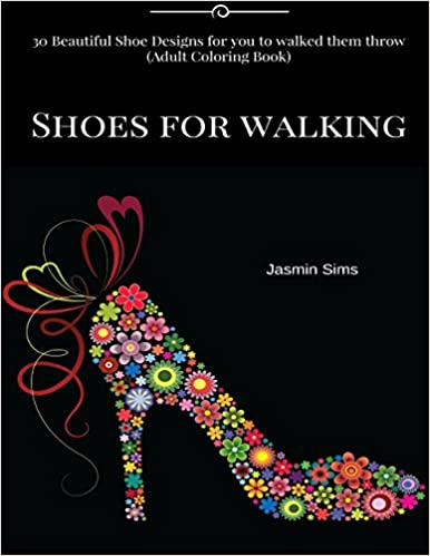 Shoes for walking: 30 Beautiful Shoe Designs for you to walked them throw (Drawing Book) Paperback – August 20, 2016 by Jasmin Sims (Author)