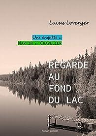 Les enquêtes de Martin et Chavelier, tome 1 : Regarde au fond du lac par Lucas Leverger
