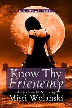 Know Thy Frienemy: a Darkworld novel: Destiny Walker #2 by [Wolanski, Misti]